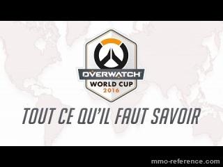 Vidéo Overwatch - Tout comprendre sur la Coupe du monde Overwatch 2016